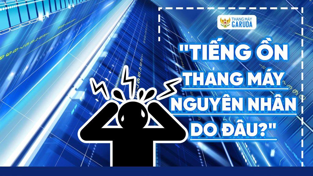 tieng-on-thang-may-nguy-nhan-1024x576
